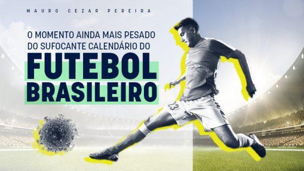 O momento mais pesado do calendário do futebol brasileiro